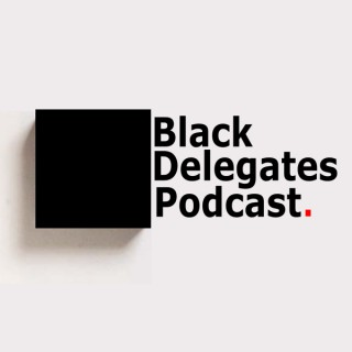 The Black Delegates Podcast