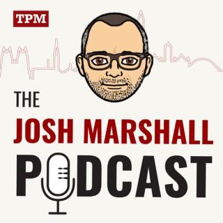 The Josh Marshall Podcast