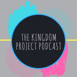 The Kingdom Project Podcast