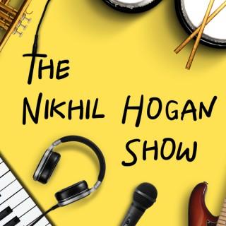 The Nikhil Hogan Show