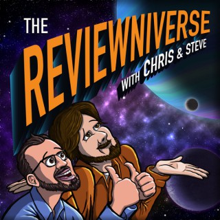 The Reviewniverse with Chris and Steve