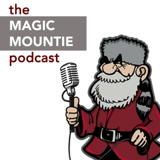 The Magic Mountie Podcast