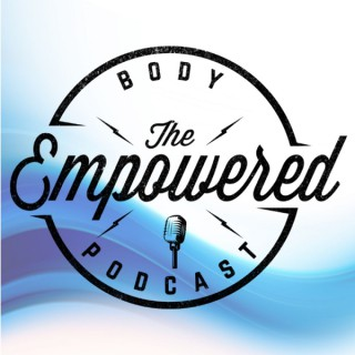 The Empowered Body Podcast