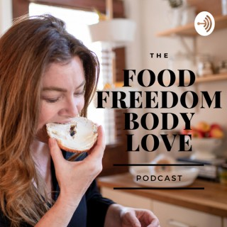 The Food Freedom/Body Love Podcast