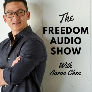 The Freedom Audio Show With Aaron Chen