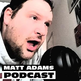 The Matt Adams Podcast