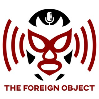 The Foreign Object | Wrestling Podcast