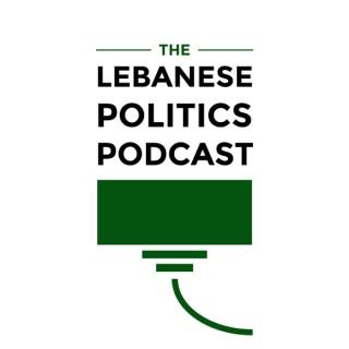 The Lebanese Politics Podcast
