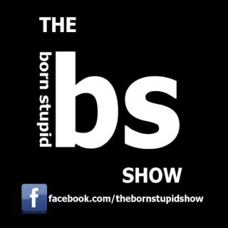 The Born Stupid Show