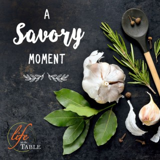 A Savory Moment by Life At The Table