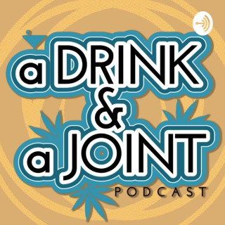 A Drink & A Joint Podcast