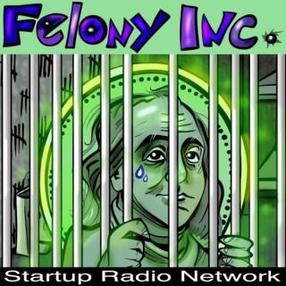 felony inc podcast
