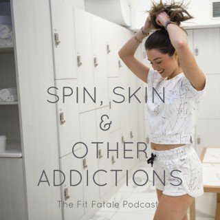 The Fit Fatale Podcast: Spin, Skin and Other Addictions