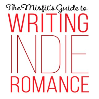 The Misfit's Guide to Writing Indie Romance