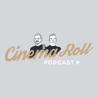 The Cinema Roll Podcast