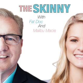 The Skinny With Fat Doc and Malibu Macie