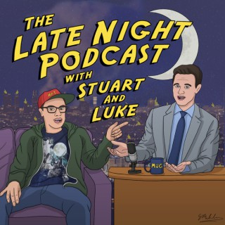 The Late Night Podcast with Stuart and Luke