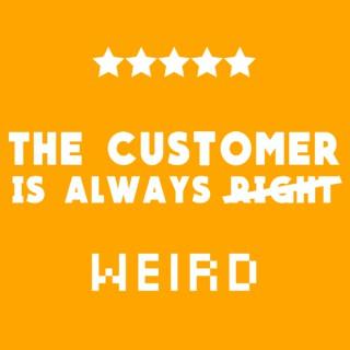 The Customer is Always Weird