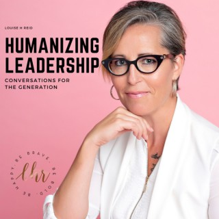 Humanizing Leadership- Conversations for the Next Generation