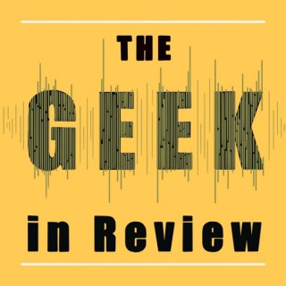 The Geek In Review