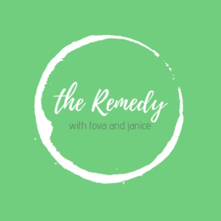 The Remedy with Tova and Janice