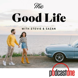 The Good Life with Stevie & Sazan