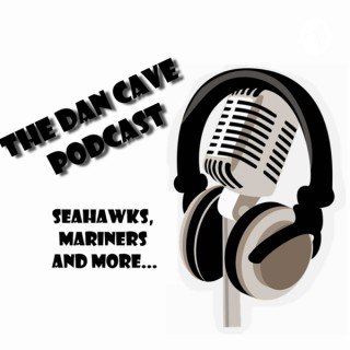 The Dan Cave - Seahawks, Mariners and more...