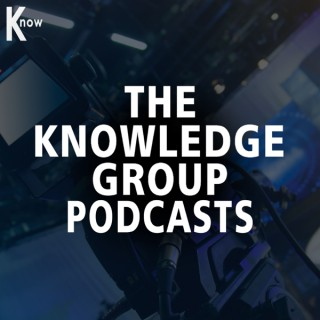 The Knowledge Group Podcasts