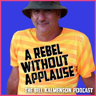 A Rebel Without Applause: The Bill Kalmenson Podcast