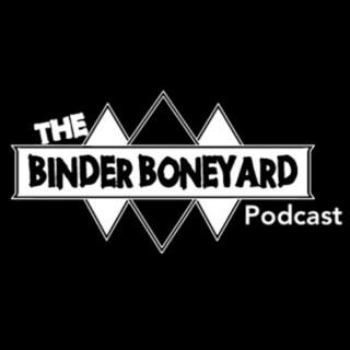 The Binder Boneyard Podcast