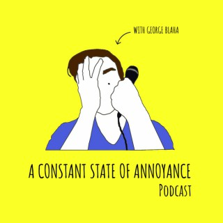 A Constant State Of Annoyance Podcast