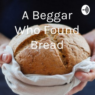 A Beggar Who Found Bread