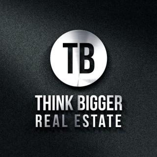 Think Bigger Real Estate
