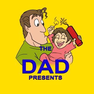 The Dad Presents: