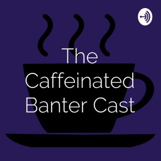 The Caffeinated Banter Cast