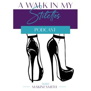 The A Walk In My Stilettos Podcast