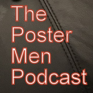The Poster Men Podcast