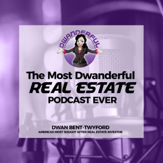 The Most Dwanderful Real Estate Podcast Ever!