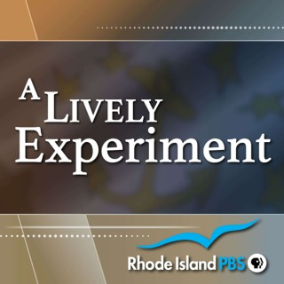 A Lively Experiment - Presented by Rhode Island PBS