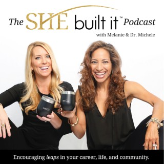 The She Built It Podcast with Melanie & Dr. Michele
