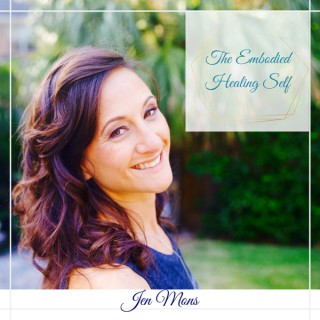 The Embodied Healing Self with Jen Mons