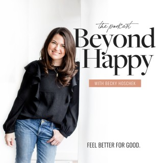 The Beyond Happy Podcast with Becky Hoschek
