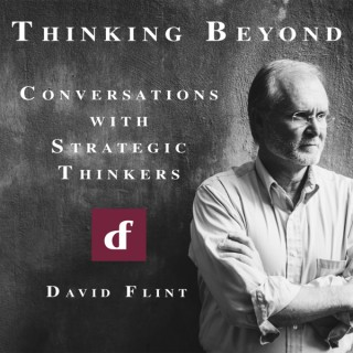 Thinking Beyond: Conversations with Strategic Thinkers with Dr. David Flint
