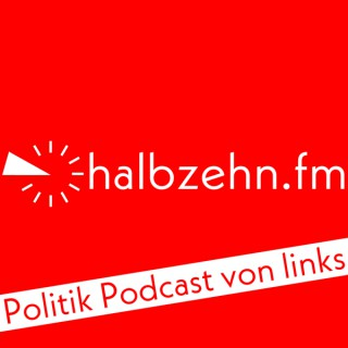 halbzehn.fm - Politik Podcast von links!