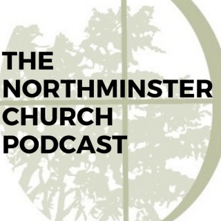 The Northminster Church Podcast