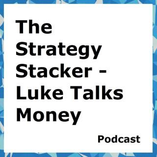The Strategy Stacker - Luke Talks Money