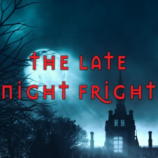 The Late Night Fright