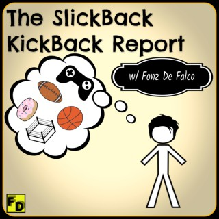 The SlickBack KickBack Report w/ Fonz De Falco