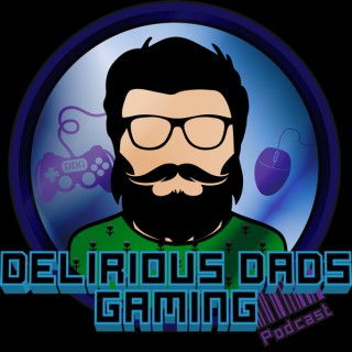 The Delirious Dads Gaming Podcast