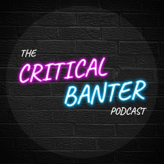 The Critical Banter Podcast